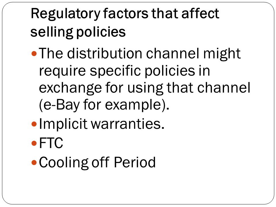 Regulatory factors that affect selling policies