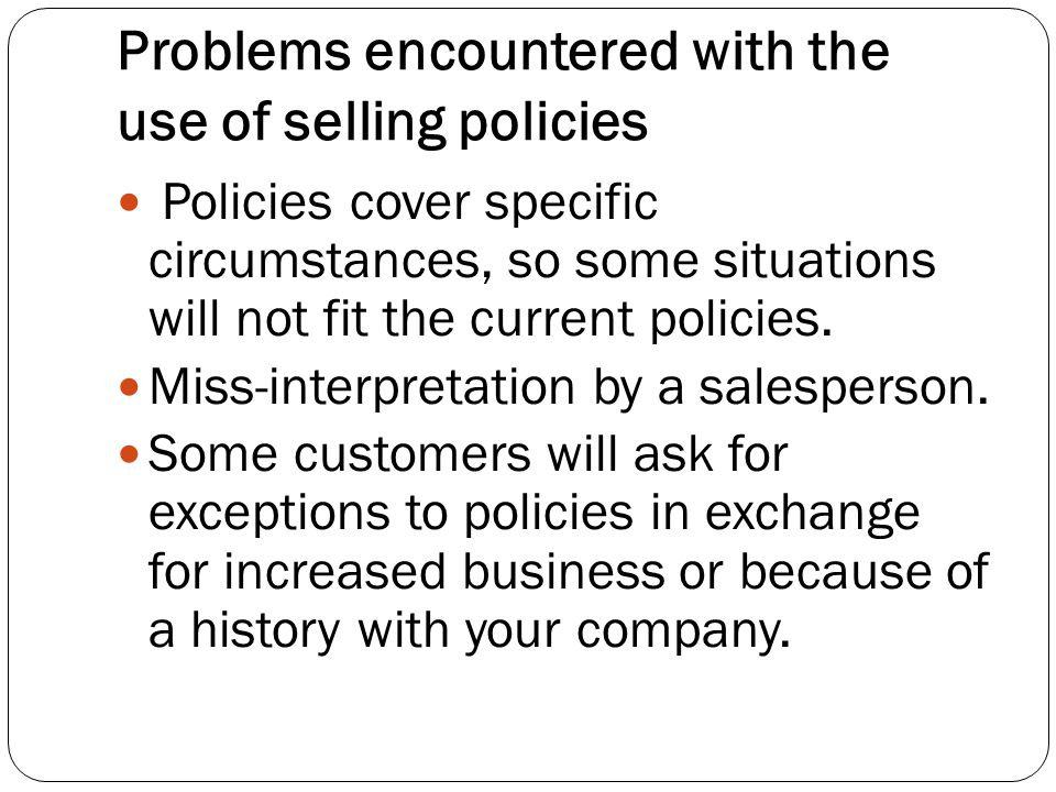 Problems encountered with the use of selling policies