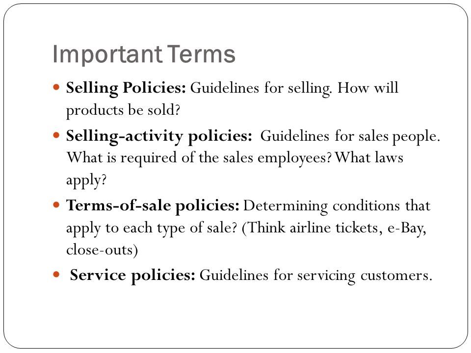 Important Terms Selling Policies: Guidelines for selling. How will products be sold