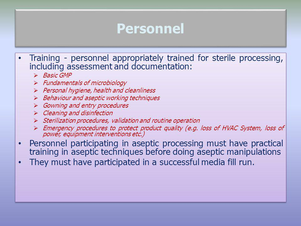 Personnel Training - personnel appropriately trained for sterile processing, including assessment and documentation: