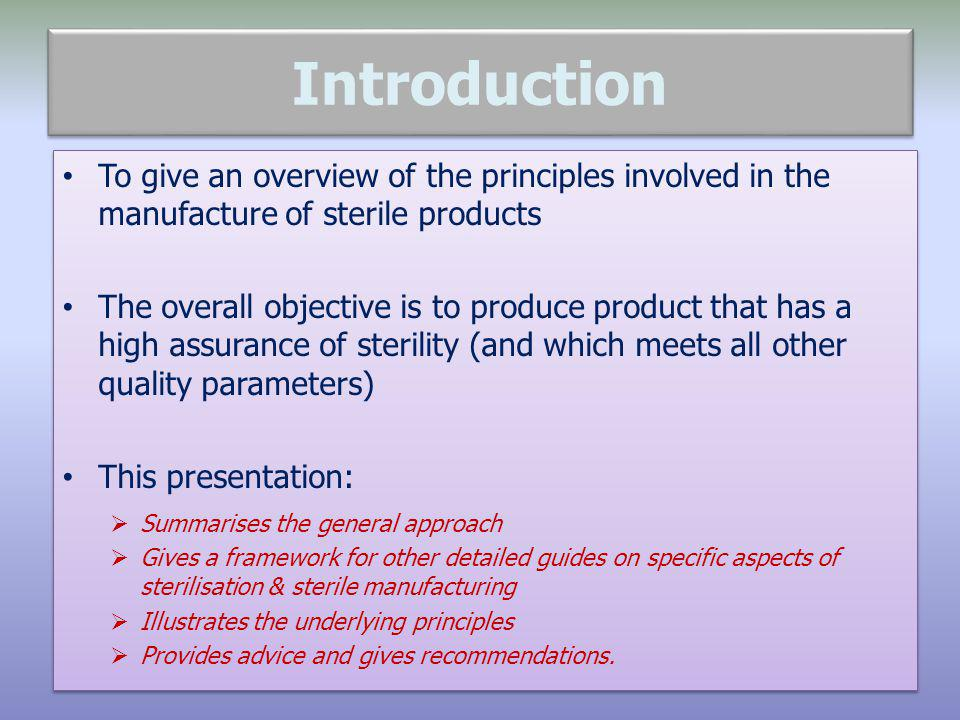 Introduction To give an overview of the principles involved in the manufacture of sterile products.