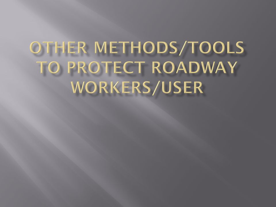 Other Methods/Tools to Protect roadway workers/user