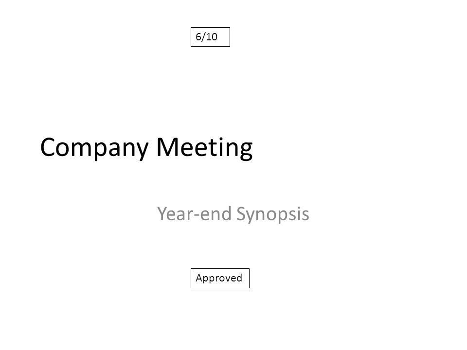 6/10 Company Meeting Year-end Synopsis Approved