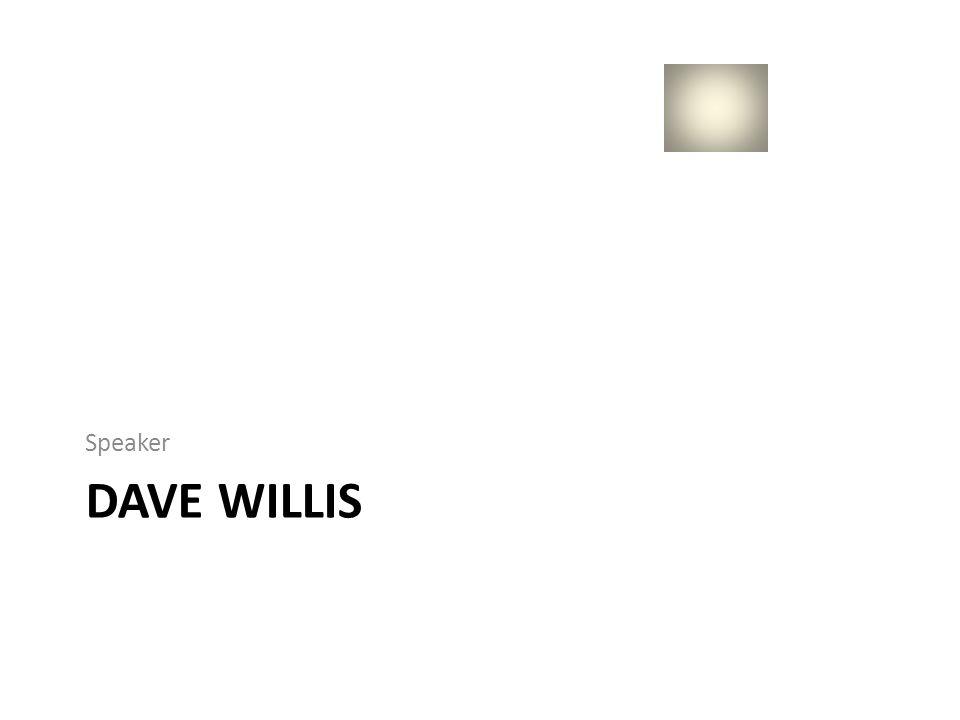 Speaker Dave willis