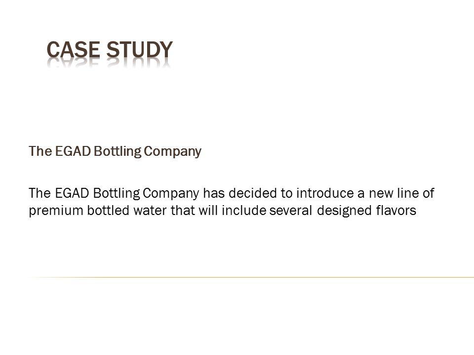 CASE STUDY The EGAD Bottling Company