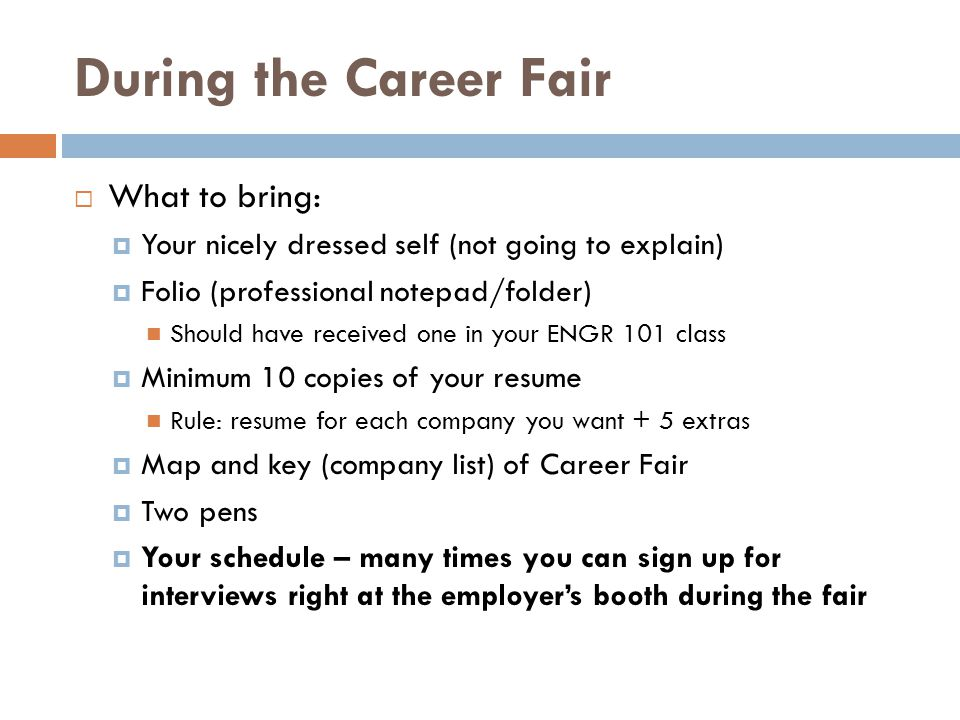 During the Career Fair What to bring: