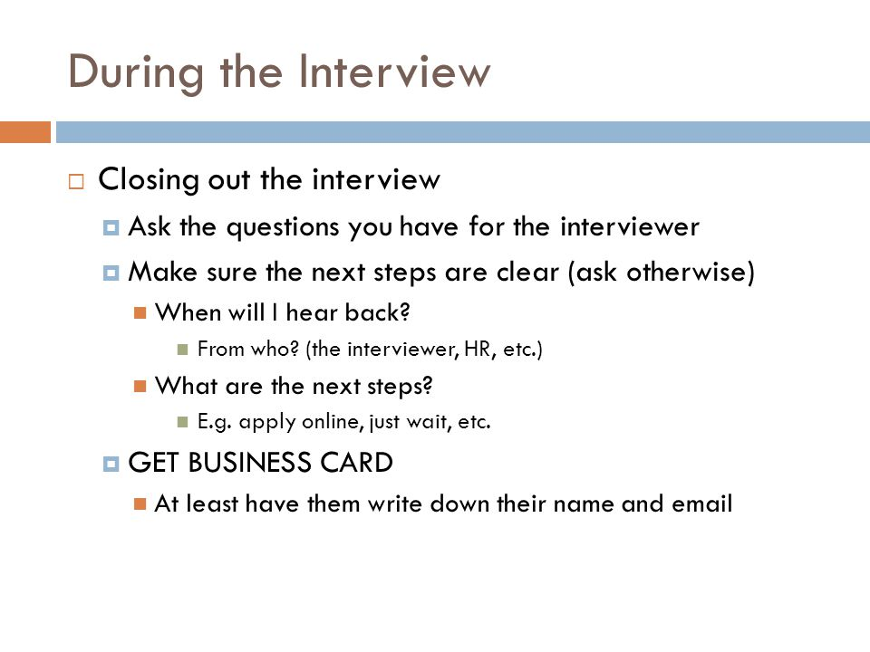 During the Interview Closing out the interview