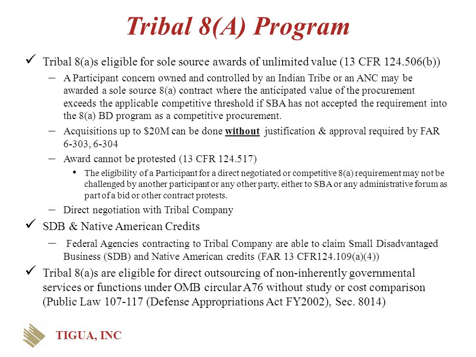 Tribal 8(A) Program Tribal 8(a)s eligible for sole source awards of unlimited value (13 CFR 124.506(b))