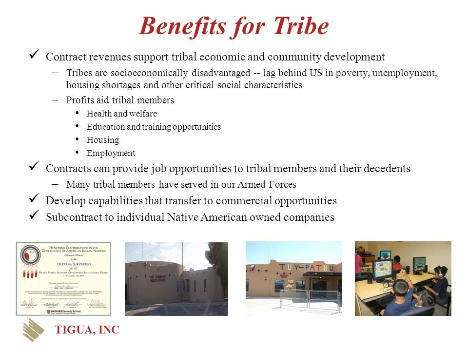 Benefits for Tribe Contract revenues support tribal economic and community development.