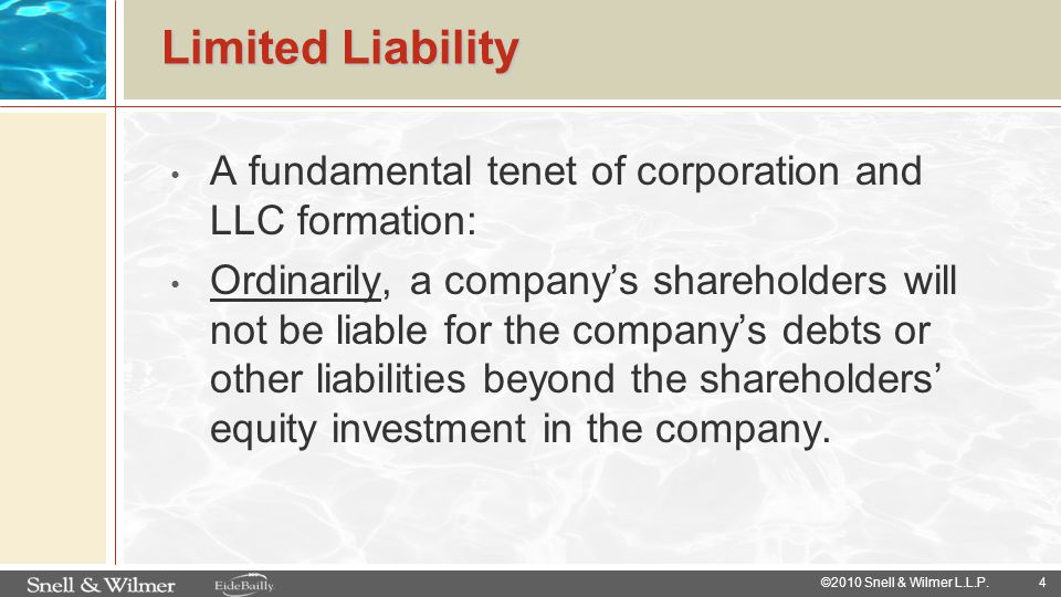 Limited Liability A fundamental tenet of corporation and LLC formation: