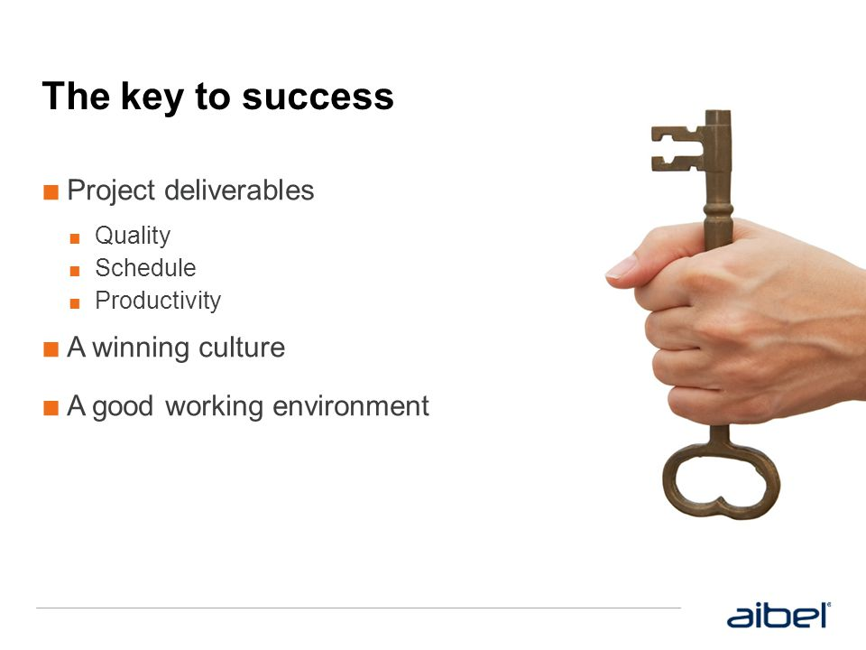 The key to success Project deliverables A winning culture