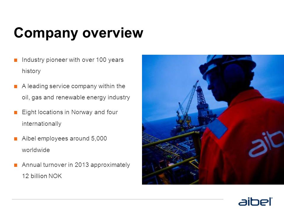Company overview Industry pioneer with over 100 years history