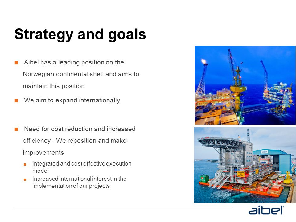 Strategy and goals Aibel has a leading position on the Norwegian continental shelf and aims to maintain this position.