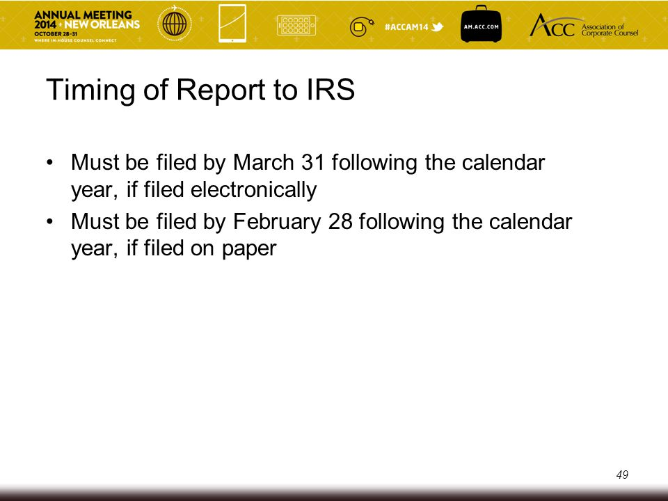 Timing of Report to IRS Must be filed by March 31 following the calendar year, if filed electronically.