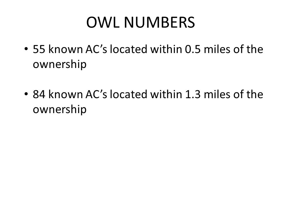 OWL NUMBERS 55 known AC's located within 0.5 miles of the ownership
