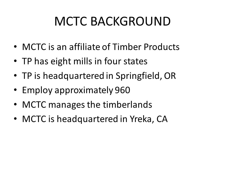 MCTC BACKGROUND MCTC is an affiliate of Timber Products