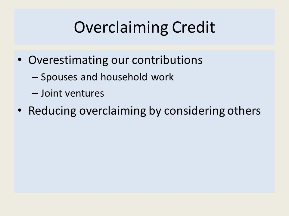 Overclaiming Credit Overestimating our contributions