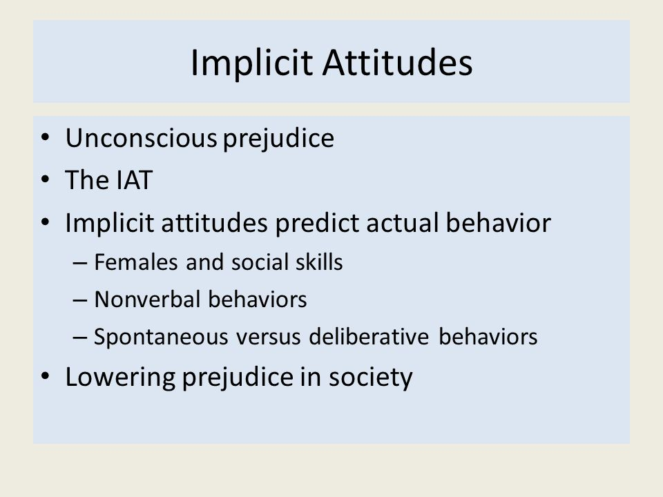 Implicit Attitudes Unconscious prejudice The IAT