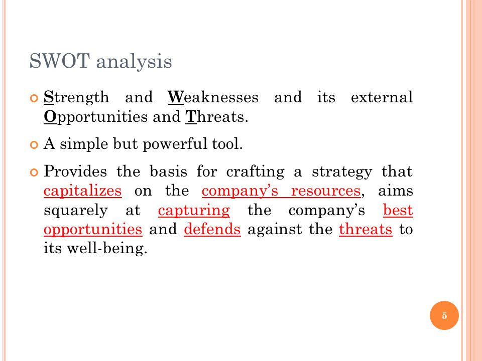 SWOT analysis Strength and Weaknesses and its external Opportunities and Threats. A simple but powerful tool.