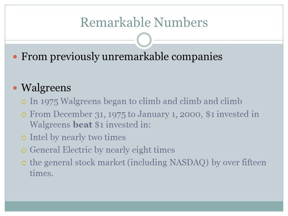 Remarkable Numbers From previously unremarkable companies Walgreens