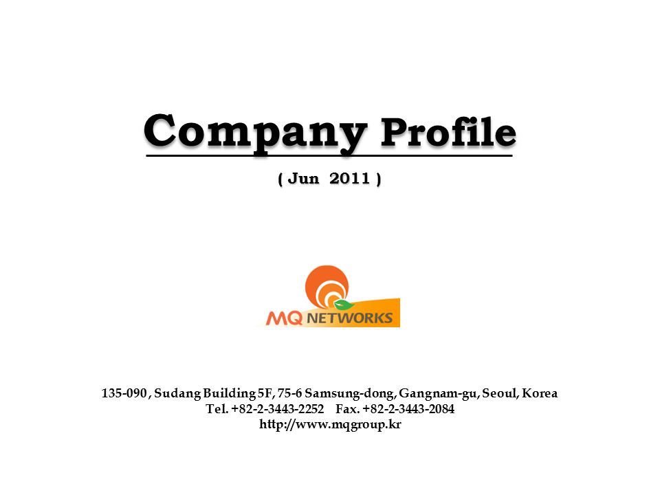 Company Profile ( Jun 2011 ) 135-090 , Sudang Building 5F, 75-6 Samsung-dong, Gangnam-gu, Seoul, Korea.