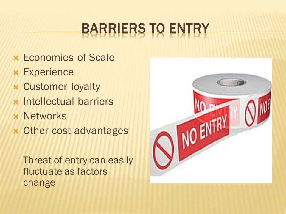 Barriers to entry Economies of Scale Experience Customer loyalty