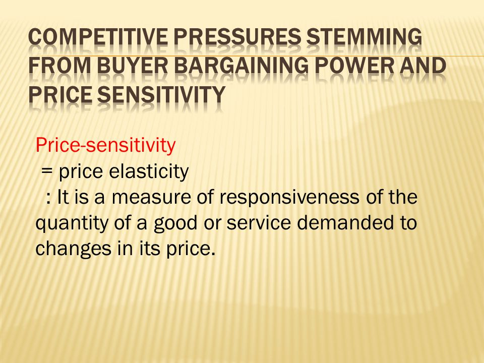 Competitive Pressures Stemming from Buyer Bargaining Power and price sensitivity