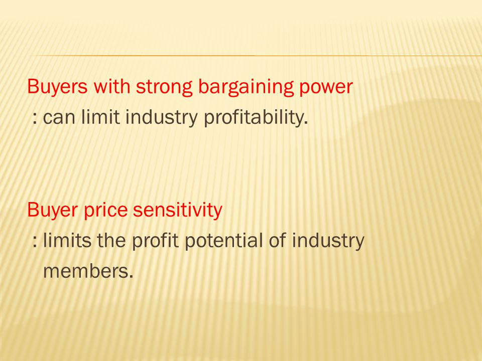 Buyers with strong bargaining power : can limit industry profitability