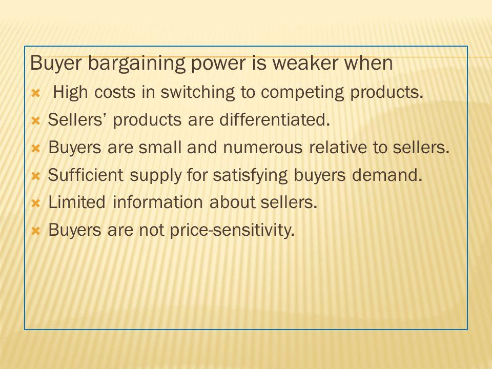 Buyer bargaining power is weaker when