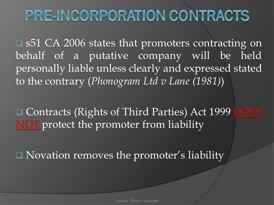 pre incorporation contract Contract is binding upon a company, nor can the company adopt a pre- incorporation contract for the company to be bound by such a contract, a new  contract.