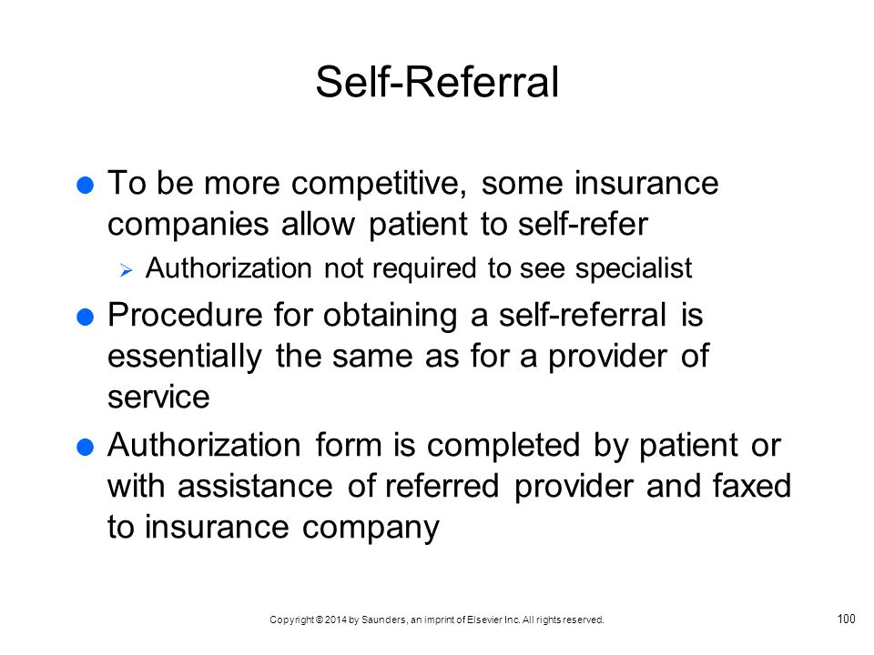 Self-Referral To be more competitive, some insurance companies allow patient to self-refer. Authorization not required to see specialist.