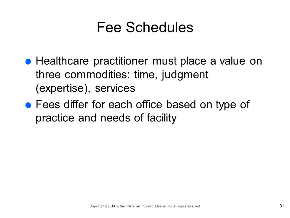 Fee Schedules Healthcare practitioner must place a value on three commodities: time, judgment (expertise), services.