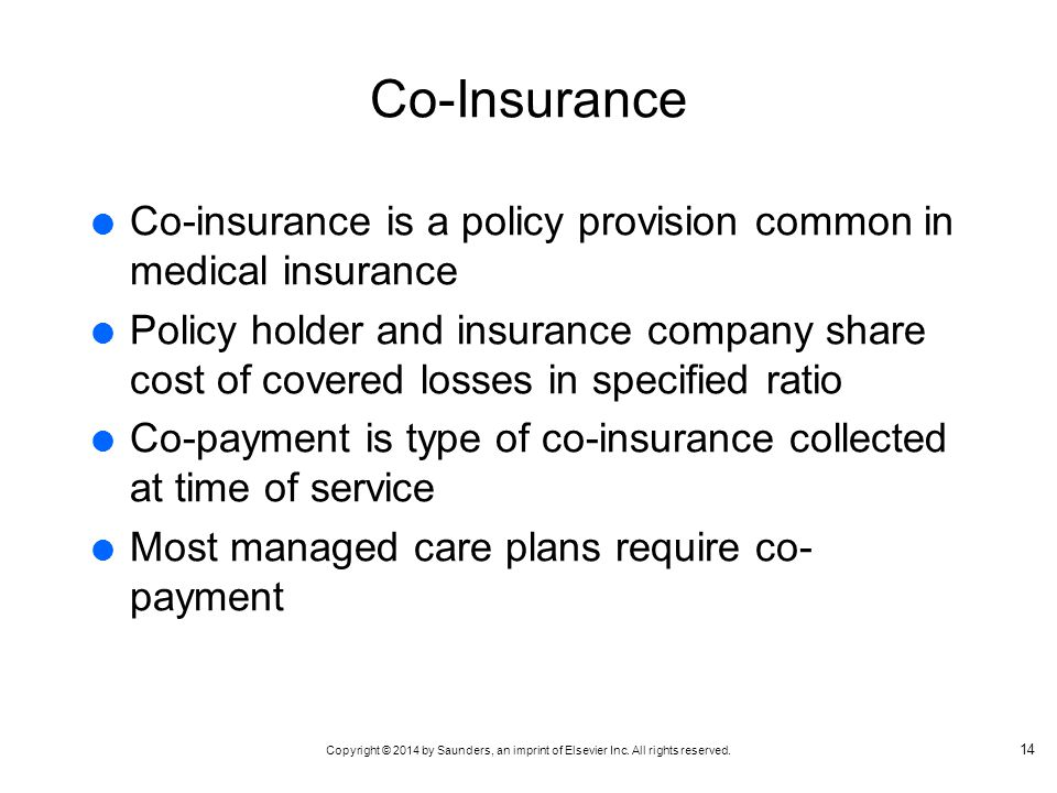 Co-Insurance Co-insurance is a policy provision common in medical insurance.