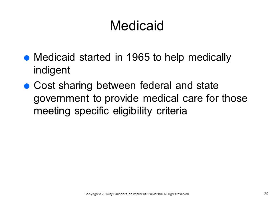 Medicaid Medicaid started in 1965 to help medically indigent