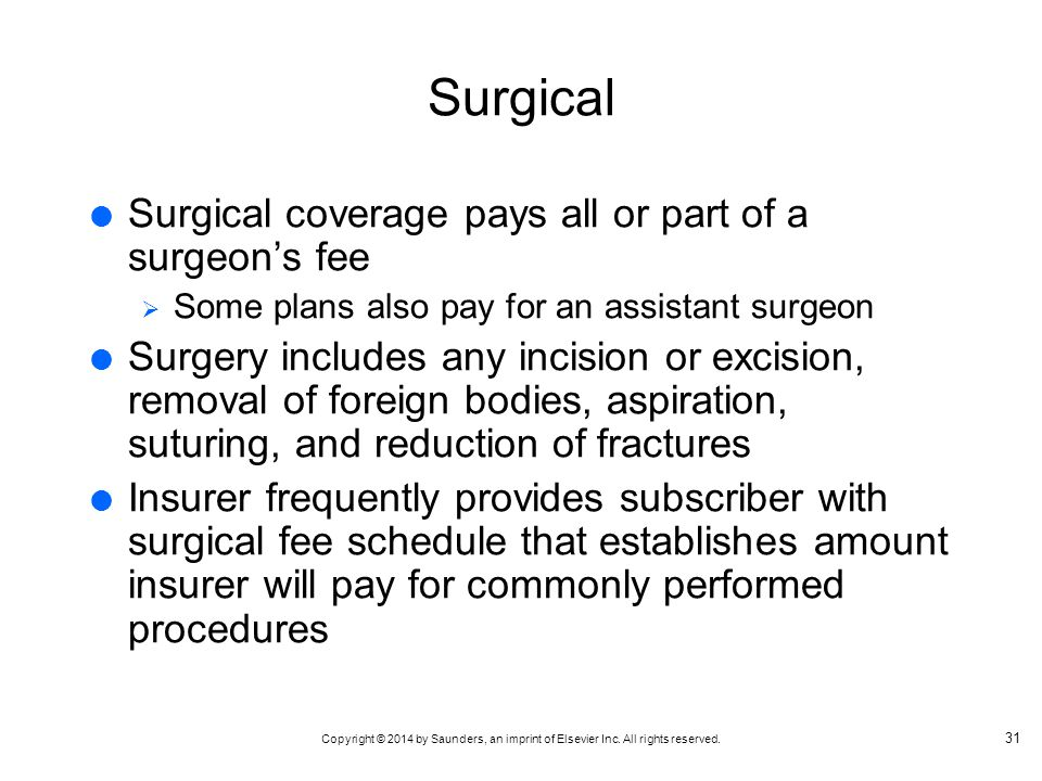 Surgical Surgical coverage pays all or part of a surgeon's fee