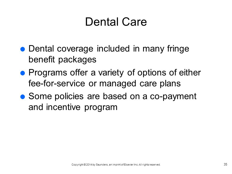 Dental Care Dental coverage included in many fringe benefit packages