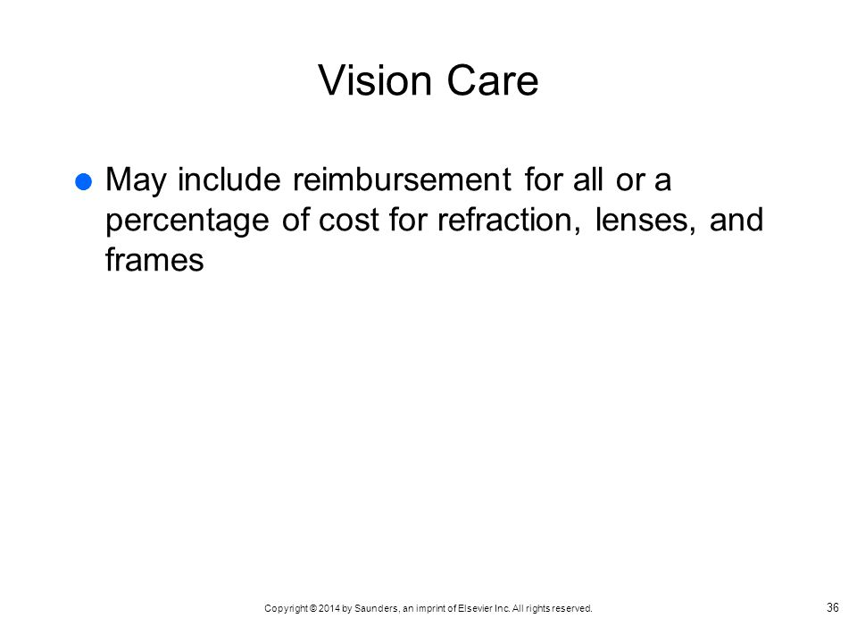 Vision Care May include reimbursement for all or a percentage of cost for refraction, lenses, and frames.