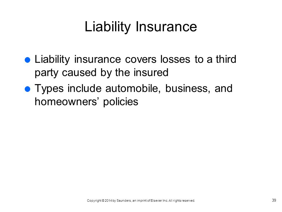 Liability Insurance Liability insurance covers losses to a third party caused by the insured.