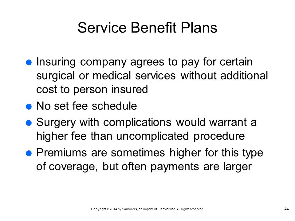 Service Benefit Plans Insuring company agrees to pay for certain surgical or medical services without additional cost to person insured.