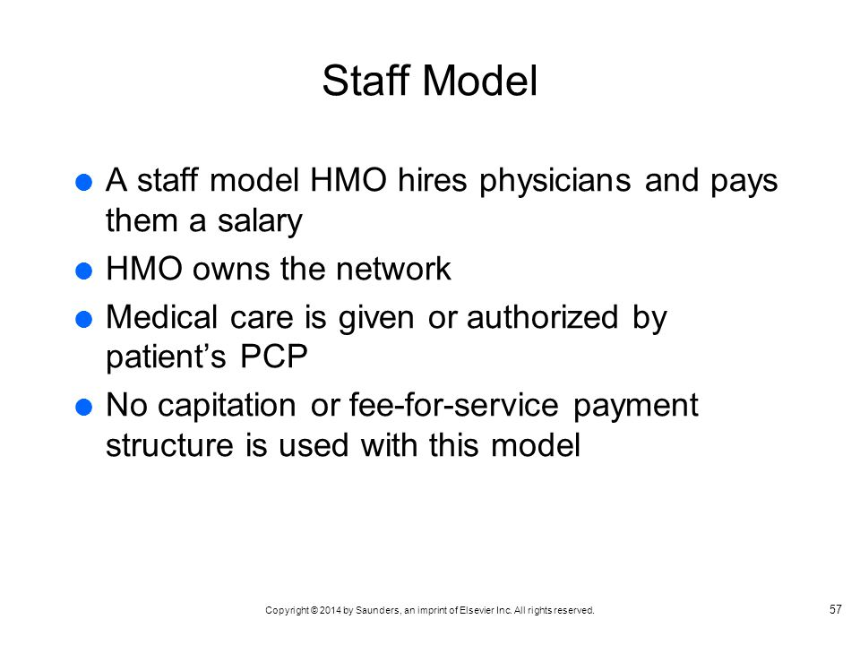 Staff Model A staff model HMO hires physicians and pays them a salary