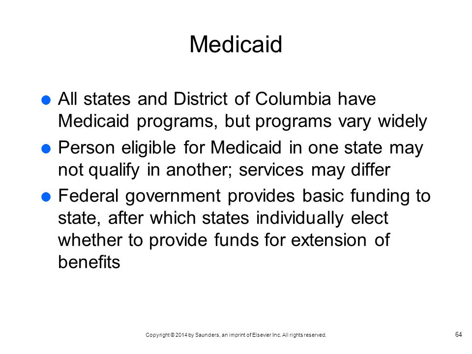 Medicaid All states and District of Columbia have Medicaid programs, but programs vary widely.