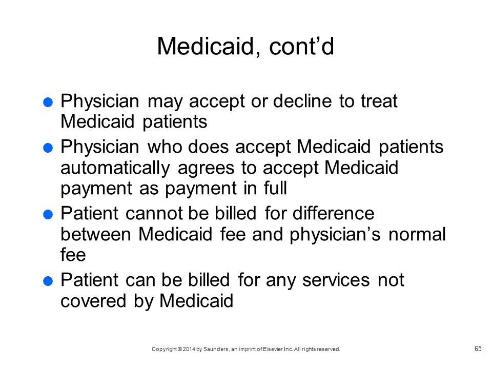 Medicaid, cont'd Physician may accept or decline to treat Medicaid patients.