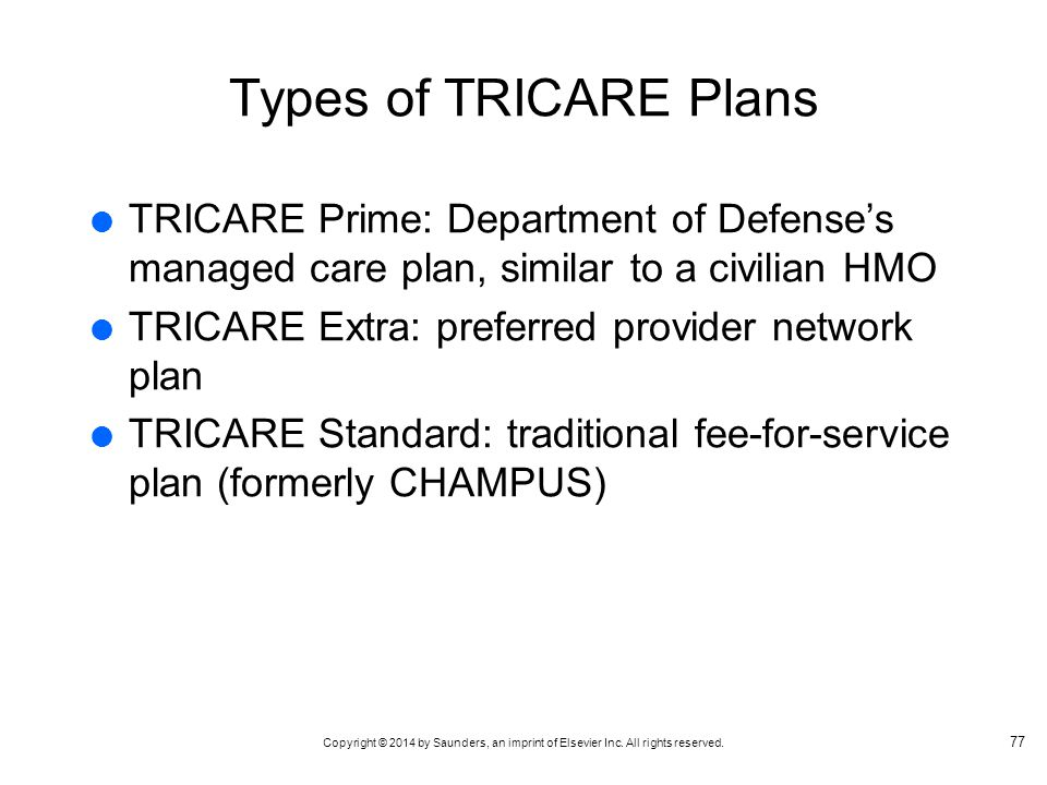 Types of TRICARE Plans TRICARE Prime: Department of Defense's managed care plan, similar to a civilian HMO.