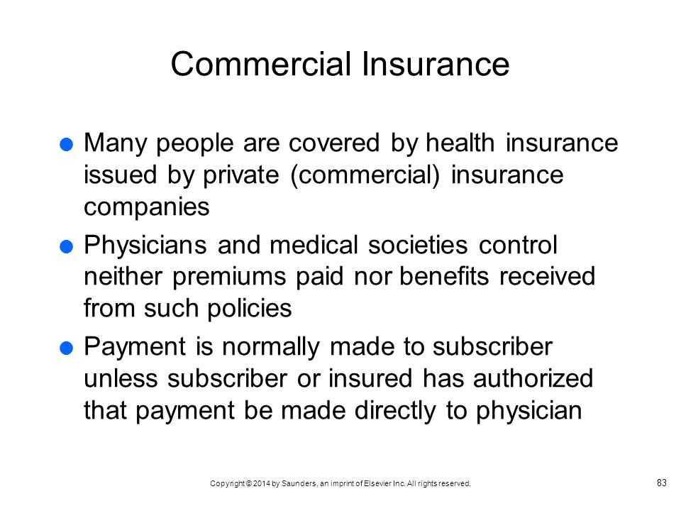 Commercial Insurance Many people are covered by health insurance issued by private (commercial) insurance companies.