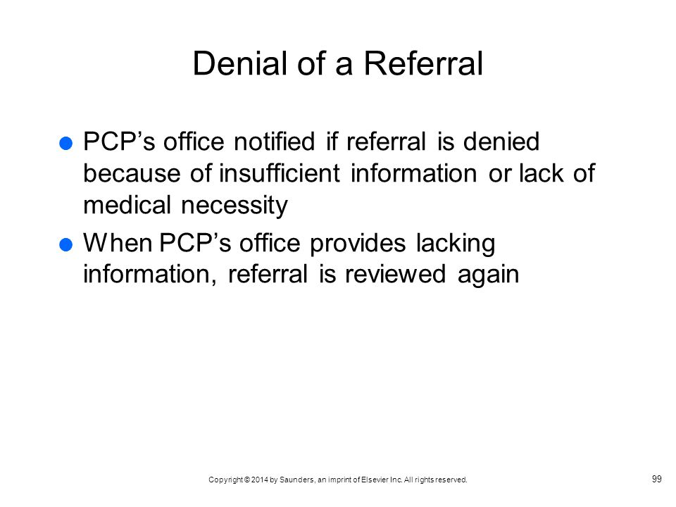 Denial of a Referral PCP's office notified if referral is denied because of insufficient information or lack of medical necessity.