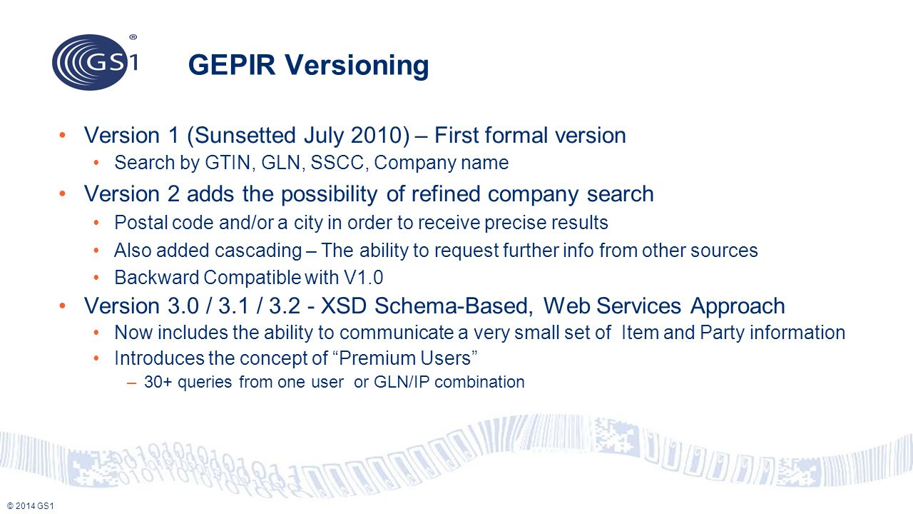 GEPIR Versioning Version 1 (Sunsetted July 2010) – First formal version. Search by GTIN, GLN, SSCC, Company name.