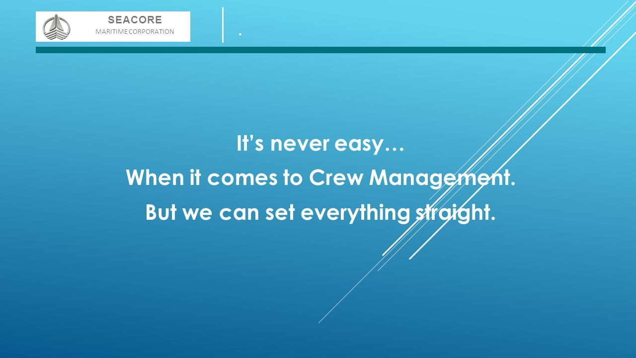 When it comes to Crew Management. But we can set everything straight.