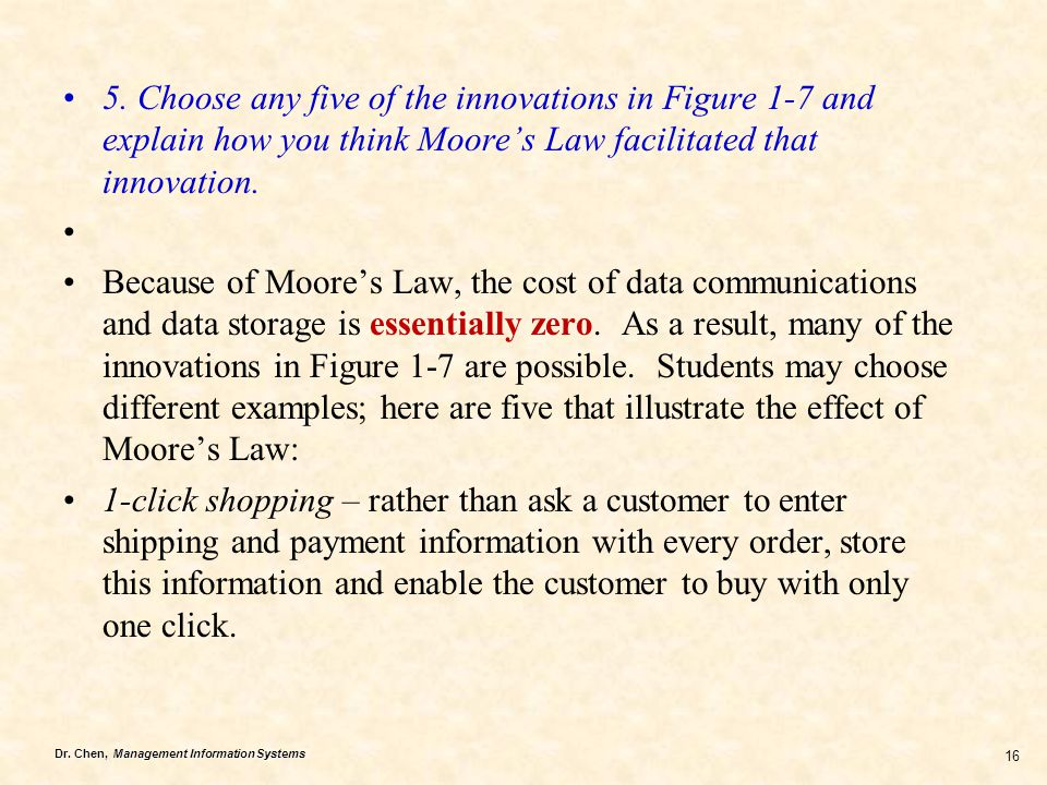 5. Choose any five of the innovations in Figure 1-7 and explain how you think Moore's Law facilitated that innovation.