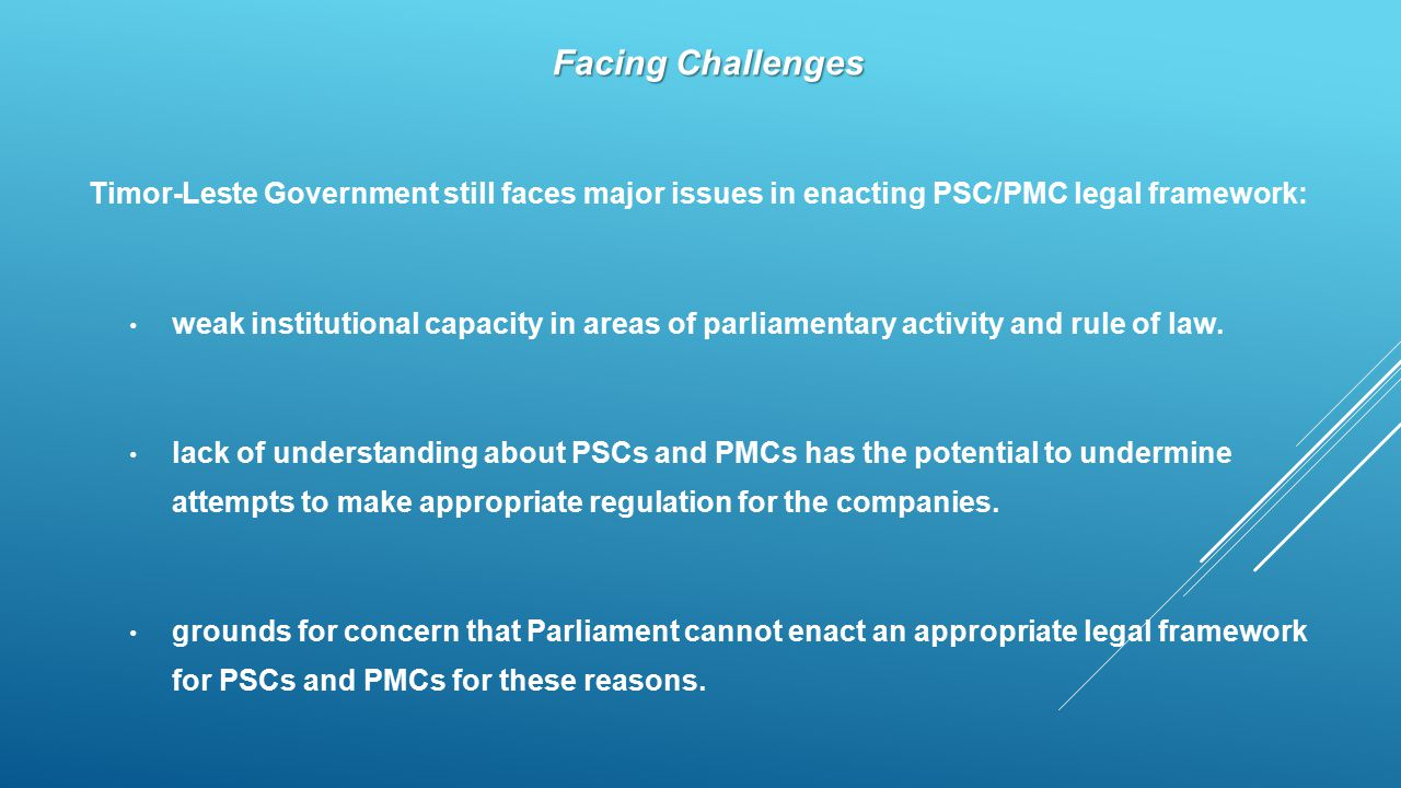 Facing Challenges Timor-Leste Government still faces major issues in enacting PSC/PMC legal framework: