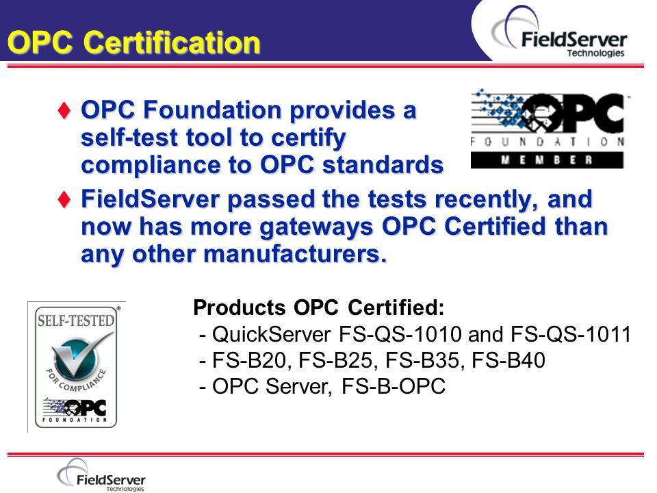 OPC Certification OPC Foundation provides a self-test tool to certify compliance to OPC standards.